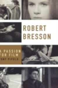Ebook in inglese Robert Bresson: A Passion for Film Pipolo, Tony