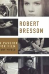 Robert Bresson: A Passion for Film