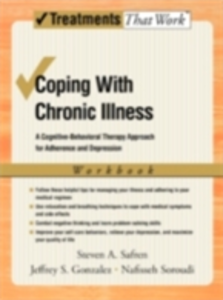 Ebook in inglese Coping with Chronic Illness: A Cognitive-Behavioral Approach for Adherence and Depression Therapist Guide Gonzalez, Jeffrey , Safren, Steven , Soroudi, Nafisseh