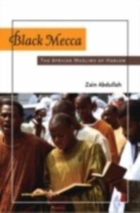 Ebook in inglese Black Mecca: The African Muslims of Harlem Abdullah, Zain