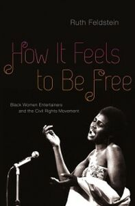 Ebook in inglese How It Feels to Be Free: Black Women Entertainers and the Civil Rights Movement Feldstein, Ruth