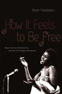 Foto Cover di How It Feels to Be Free: Black Women Entertainers and the Civil Rights Movement, Ebook inglese di Ruth Feldstein, edito da Oxford University Press