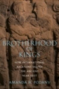Foto Cover di Brotherhood of Kings: How International Relations Shaped the Ancient Near East, Ebook inglese di Amanda H. Podany, edito da Oxford University Press