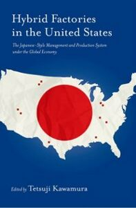 Foto Cover di Hybrid Factories in the United States: The Japanese-Style Management and Production System under the Global Economy, Ebook inglese di Tetsuji Kawamura, edito da Oxford University Press