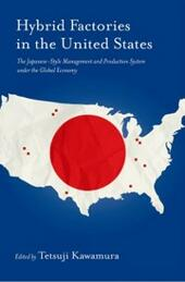 Hybrid Factories in the United States: The Japanese-Style Management and Production System under the Global Economy