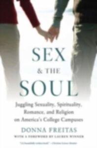 Foto Cover di Sex and the Soul: Juggling Sexuality, Spirituality, Romance, and Religion on America's College Campuses, Ebook inglese di Donna Freitas, edito da Oxford University Press, USA