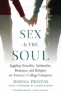 Ebook in inglese Sex and the Soul: Juggling Sexuality, Spirituality, Romance, and Religion on America's College Campuses Freitas, Donna