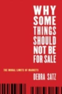 Foto Cover di Why Some Things Should Not Be for Sale: The Moral Limits of Markets, Ebook inglese di Debra Satz, edito da Oxford University Press