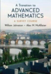 Ebook in inglese Transition to Advanced Mathematics: A Survey Course Johnston, William , McAllister, Alex