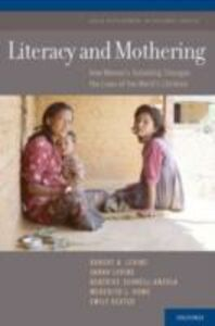 Ebook in inglese Literacy and Mothering: How Women's Schooling Changes the Lives of the World's Children Dexter, Emily , LeVine, Robert A. , Row, owe , Schnell-Anzola, Beatrice
