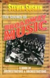 Sound of Broadway Music: A Book of Orchestrators and Orchestrations