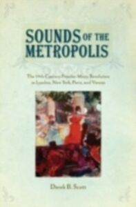 Foto Cover di Sounds of the Metropolis: The 19th Century Popular Music Revolution in London, New York, Paris and Vienna, Ebook inglese di Derek B. Scott, edito da Oxford University Press
