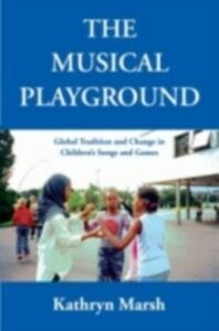 Foto Cover di Musical Playground: Global Tradition and Change in Children's Songs and Games, Ebook inglese di Kathryn Marsh, edito da Oxford University Press
