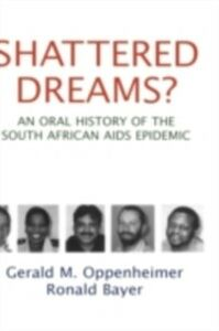 Foto Cover di Shattered Dreams: An Oral History of the South African AIDS Epidemic, Ebook inglese di Ronald Bayer,Gerald M. Oppenheimer, edito da Oxford University Press