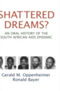 Ebook in inglese Shattered Dreams: An Oral History of the South African AIDS Epidemic Bayer, Ronald , Oppenheimer, Gerald M.