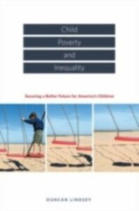 Ebook in inglese Child Poverty and Inequality: Securing a Better Future for America's Children -, -