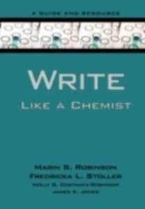 Ebook in inglese Write Like a Chemist: A Guide and Resource Costanza-Robinson, Molly , Jones, James K. , Robinson, Marin , Stoller, Fredricka
