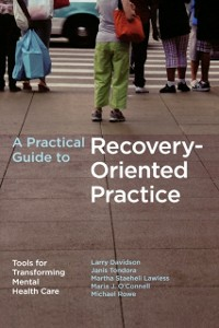 Ebook in inglese Practical Guide to Recovery-Oriented Practice: Tools for Transforming Mental Health Care Davidson, Larry , Lawless, Martha Staeheli , Rowe, Michael , Tondora, Janis