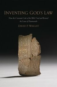 Ebook in inglese Inventing God's Law: How the Covenant Code of the Bible Used and Revised the Laws of Hammurabi Wright, David P.