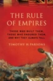 Rule of Empires: Those Who Built Them, Those Who Endured Them, and Why They Always Fall