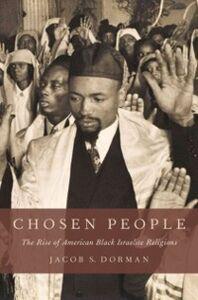 Ebook in inglese Chosen People: The Rise of American Black Israelite Religions Dorman, Jacob S.