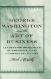 Ebook in inglese George Washington and the Art of Business: The Leadership Principles of America's First Commander-in-Chief McNeilly, Mark