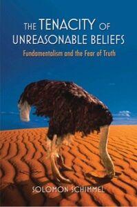 Ebook in inglese Tenacity of Unreasonable Beliefs: Fundamentalism and the Fear of Truth Schimmel, Solomon