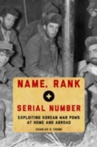 Ebook in inglese Name, Rank, and Serial Number: Exploiting Korean War POWs at Home and Abroad Young, Charles S.
