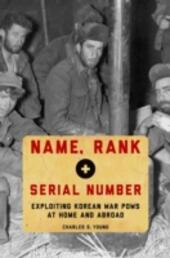 Name, Rank, and Serial Number: Exploiting Korean War POWs at Home and Abroad