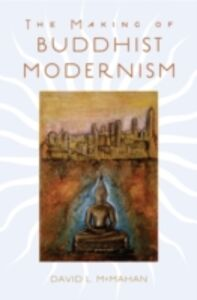 Foto Cover di Making of Buddhist Modernism, Ebook inglese di David L. McMahan, edito da Oxford University Press