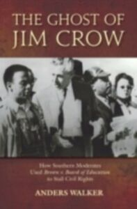 Foto Cover di Ghost of Jim Crow: How Southern Moderates Used Brown v. Board of Education to Stall Civil Rights, Ebook inglese di Anders Walker, edito da Oxford University Press