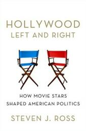 Hollywood Left and Right: How Movie Stars Shaped American Politics