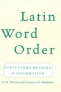 Ebook in inglese Latin Word Order: Structured Meaning and Information Devine, A. M. , Stephens, Laurence D.