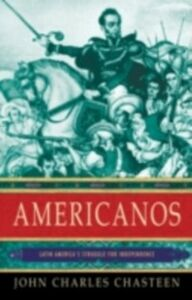 Ebook in inglese Americanos: Latin America's Struggle for Independence Chasteen, John Charles