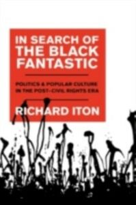 Ebook in inglese In Search of the Black Fantastic: Politics and Popular Culture in the Post-Civil Rights Era Iton, Richard
