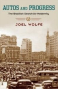 Ebook in inglese Autos and Progress: The Brazilian Search for Modernity Wolfe, Joel
