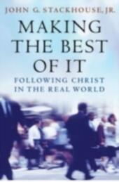 Making the Best of It: Following Christ in the Real World