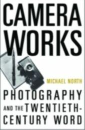 Camera Works: Photography and the Twentieth-Century Word
