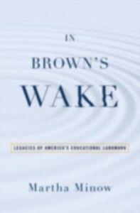 Ebook in inglese In Brown's Wake: Legacies of America's Educational Landmark Minow, Martha
