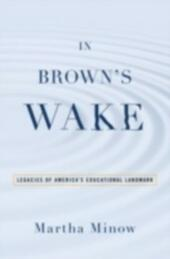 In Brown's Wake: Legacies of America's Educational Landmark