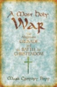 Ebook in inglese Most Holy War: The Albigensian Crusade and the Battle for Christendom Pegg, Mark Gregory