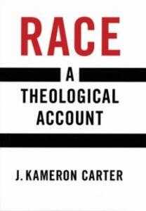 Ebook in inglese Race: A Theological Account Carter, J. Kameron