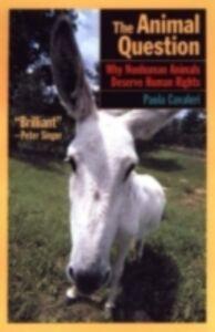 Foto Cover di Animal Question: Why Non-Human Animals Deserve Human Rights, Ebook inglese di Paola Cavalieri, edito da Oxford University Press