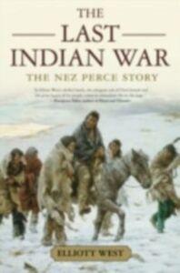 Ebook in inglese Last Indian War: The Nez Perce Story West, Elliott