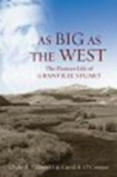 As Big as the West: The Pioneer Life of Granville Stuart