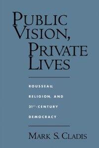 Foto Cover di Public Vision, Private Lives: Rousseau, Religion, and 21st-Century Democracy, Ebook inglese di Mark S. Cladis, edito da Oxford University Press