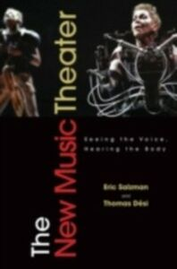 Ebook in inglese New Music Theater: Seeing the Voice, Hearing the Body Desi, Thomas , Salzman, Eric
