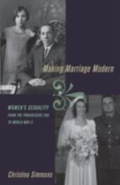 Making Marriage Modern: Women's Sexuality from the Progressive Era to World War II