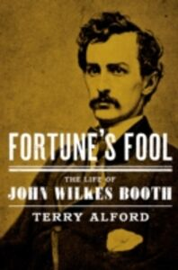 Ebook in inglese Fortune's Fool: The Life of John Wilkes Booth Alford, Terry