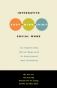 Ebook in inglese Integrative Body-Mind-Spirit Social Work: An Empirically Based Approach to Assessment and Treatment Lee, Mo Yee , Leung, Pamela , Leung, Pamela Pui Yu , Ng, Siu-Man